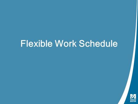 Flexible Work Schedule. ▸Flexible Work Schedule ▸Non-faculty positions ▸Exceptions- ▸Performance Issues ▸Presence critical during standard work hours.