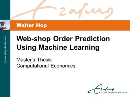 Walter Hop Web-shop Order Prediction Using Machine Learning Master's Thesis Computational Economics.