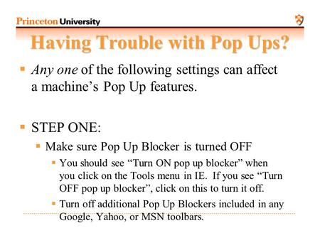 Having Trouble with Pop Ups?  Any one of the following settings can affect a machine's Pop Up features.  STEP ONE:  Make sure Pop Up Blocker is turned.