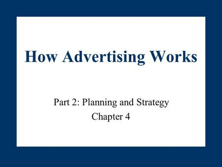 How Advertising Works Part 2: Planning and Strategy Chapter 4.