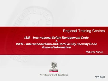 Regional Training Centres ISM – International Safety Management Code & ISPS – International Ship and Port Facility Security Code General Information Roberto.