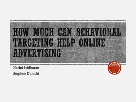 Harini Sridharan Stephen Duraski.  Behavioral Targeting (BT) is a technique that uses a user's web-browsing behavior to determine which ads to display.
