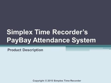 Simplex Time Recorder's PayBay Attendance System Product Description Copyright © 2010 Simplex Time Recorder.