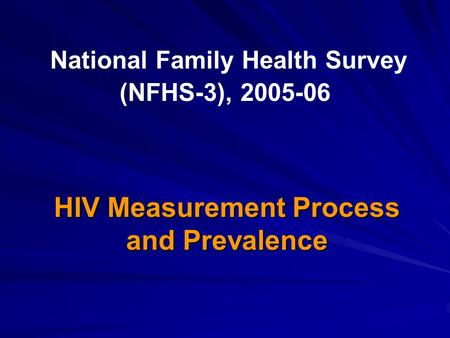National Family Health Survey (NFHS-3), 2005-06 HIV Measurement Process and Prevalence.