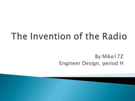 By Mike17Z Engineer Design, period H. The Inventor of the radio was Guglielmo Marconi. He proved that his invention had worked when he proved that he.