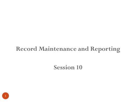 1 Record Maintenance and Reporting Session 10. Learning objective 2 Record maintenance Data flow Registers maintained by counsellor Monthly reports.