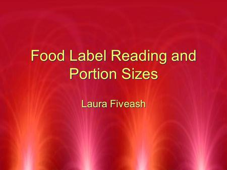 Food Label Reading and Portion Sizes Laura Fiveash.