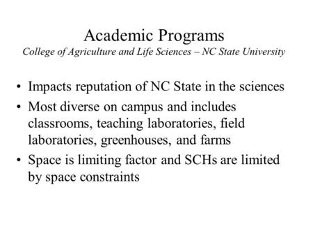 Academic Programs College of Agriculture and Life Sciences – NC State University Impacts reputation of NC State in the sciences Most diverse on campus.