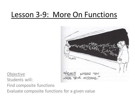 Lesson 3-9: More On Functions Objective Students will: Find composite functions Evaluate composite functions for a given value.