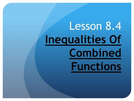 Lesson 8.4 Inequalities Of Combined Functions