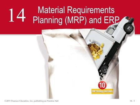 14 - 1© 2011 Pearson Education, Inc. publishing as Prentice Hall 14 Material Requirements Planning (MRP) and ERP.