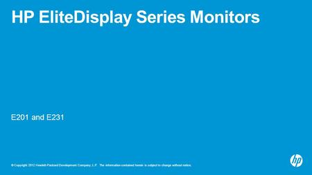 © Copyright 2012 Hewlett-Packard Development Company, L.P. The information contained herein is subject to change without notice. HP EliteDisplay Series.