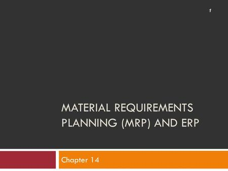 MATERIAL REQUIREMENTS PLANNING (MRP) AND ERP Chapter 14 1.