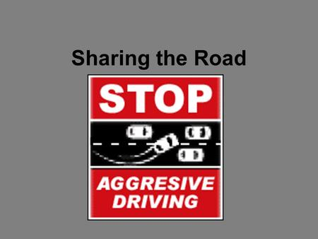 Sharing the Road. Motorcycles Same rights and responsibilities as cars Most common cause of collisions is the failure to detect and recognize motorcycles.