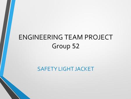 ENGINEERING TEAM PROJECT Group 52 SAFETY LIGHT JACKET.