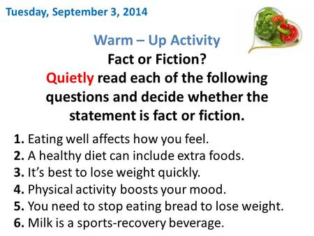 Warm – Up Activity Fact or Fiction? Quietly read each of the following questions and decide whether the statement is fact or fiction. Tuesday, September.