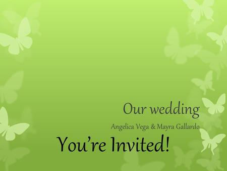 You're Invited! Our wedding Angelica Vega & Mayra Gallardo.