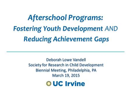 Afterschool Programs: Fostering Youth Development AND Reducing Achievement Gaps Afterschool Programs: Fostering Youth Development AND Reducing Achievement.