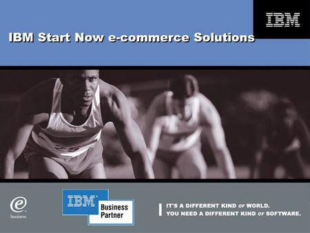 IBM Start Now e-commerce Solutions. Agenda  Outlook for e-commerce  Impact on companies today  Getting Started  Start Now e-commerce Solutions  Benefits.