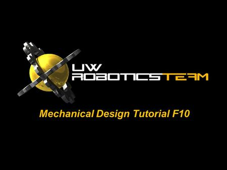 Mechanical Design Tutorial F10. mechDESIGN Physical presence of the robot Key to mechanical design of robots is keeping in mind all the components that.
