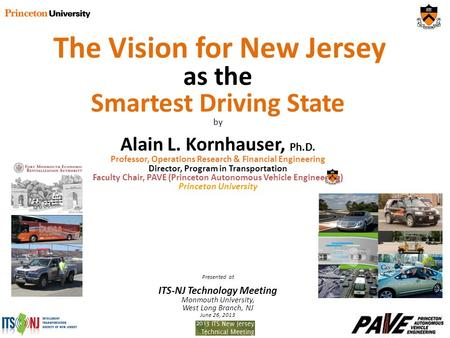 The Vision for New Jersey as the Smartest Driving State by Alain L. Kornhauser, Ph.D. Professor, Operations Research & Financial Engineering Director,