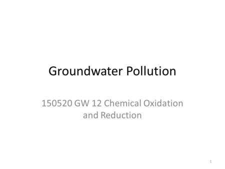 Groundwater Pollution 150520 GW 12 Chemical Oxidation and Reduction 1.