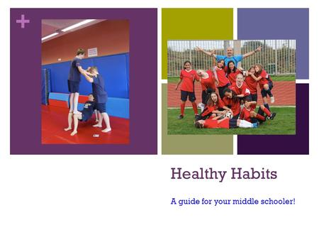 + Healthy Habits A guide for your middle schooler!