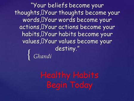 "{ ""Your beliefs become your thoughts, Your thoughts become your words, Your words become your actions, Your actions become your habits, Your habits become."