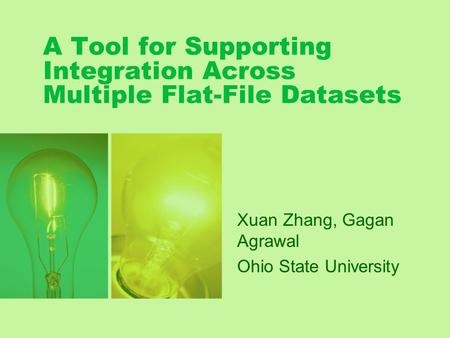 A Tool for Supporting Integration Across Multiple Flat-File Datasets Xuan Zhang, Gagan Agrawal Ohio State University.
