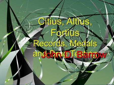 Citius, Altius, Fortius Records, Medals and Drug Testing John D. Barrow.