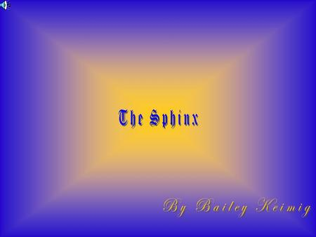 The Sphinx By Bailey Keimig.