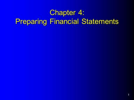 1 Chapter 4: Preparing Financial Statements. 2 Preparing Financial Statements Chapter 4 is a continuation of Chapter 3. Once the general journal entries.