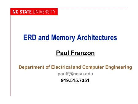 ERD and Memory Architectures Paul Franzon Department of Electrical and Computer Engineering 919.515.7351.