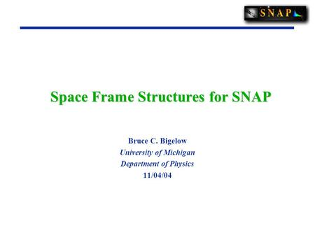 Space Frame Structures for SNAP Bruce C. Bigelow University of Michigan Department of Physics 11/04/04.