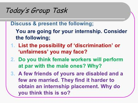 Today's Group Task Discuss & present the following;