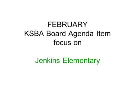 FEBRUARY KSBA Board Agenda Item focus on Jenkins Elementary.
