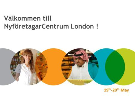 19 th -20 th May Välkommen till NyföretagarCentrum London !