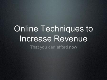 Online Techniques to Increase Revenue That you can afford now.