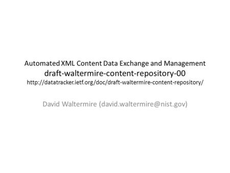 Automated XML Content Data Exchange and Management draft-waltermire-content-repository-00