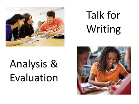 Analysis & Evaluation Talk for Writing. Small group of students Roll of paper Marker pen Set of cards Small group of students Roll of paper Marker pen.