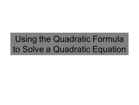 Using the Quadratic Formula to Solve a Quadratic Equation
