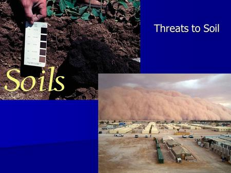 Threats to Soil. Environmental or Natural Factors: Temperature Extremes - too hot or too cold! Extremes - too hot or too cold! Affects humus accumulation.