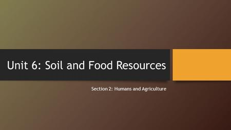 Unit 6: Soil and Food Resources