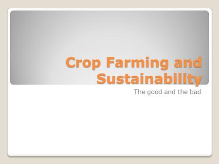 Crop Farming and Sustainability The good and the bad.