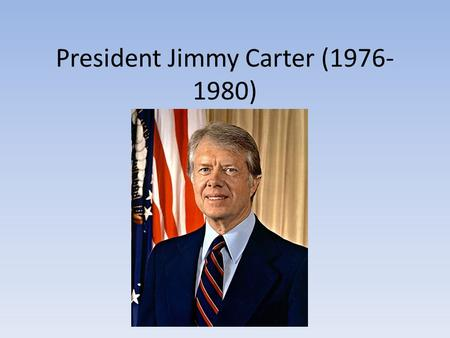 "President Jimmy Carter (1976- 1980). An ""Outsider"" becomes President Former peanut farmer and governor of Georgia Deeply religious and ""down home"" – Gained."