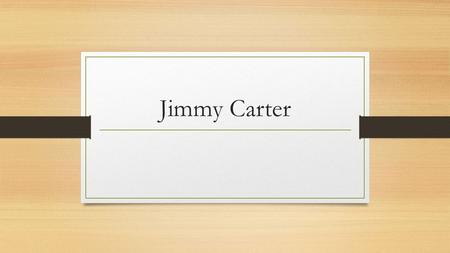 Jimmy Carter. Childhood Jimmy Carter was born in Plains, Georgia on October 1, 1924 to his parents James Earl Carter Sr. and Lillian Gordy Carter. He.