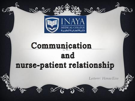 Lecturer/ Hanaa Eisa. Learning outcome At the end of this Lesson the student will be able to: 1) Define The Nurse-patient relationship. 2) State the type.