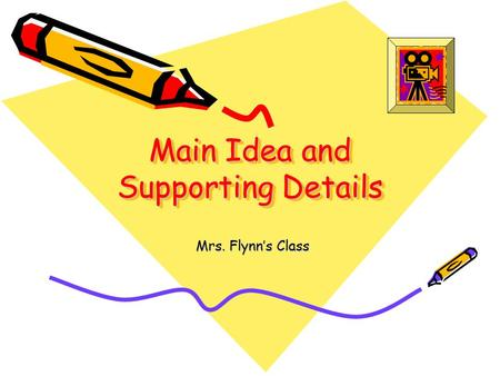 Main Idea and Supporting Details Mrs. Flynn's Class.