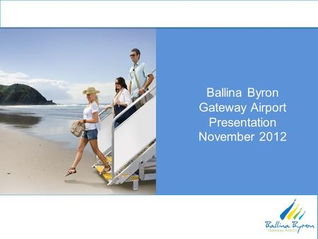 Ballina Byron Gateway Airport Presentation November 2012.