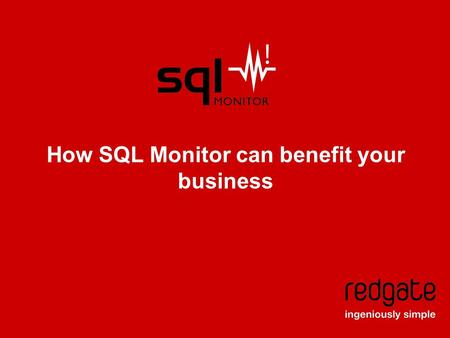 How SQL Monitor can benefit your business. SQL Monitor How can it benefit your business? SQL Monitor is a SQL Server performance monitoring tool.  It's.